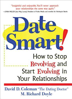 Date Smart!: How to Stop Revolving and Start Evolving in Your Relationships - Coleman, David D, and Doyle, Richard