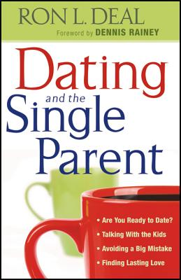 Dating and the Single Parent - Deal, Ron L, and Rainey, Dennis (Foreword by)