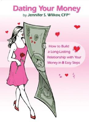 Dating Your Money: How to Build a Long-Lasting Relationship with Your Money in 8 Easy Steps - Wilkov, Jennifer S