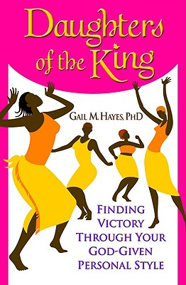Daughters of the King: Finding Victory Through Your God-Given Personal Style - Hayes, Gail M