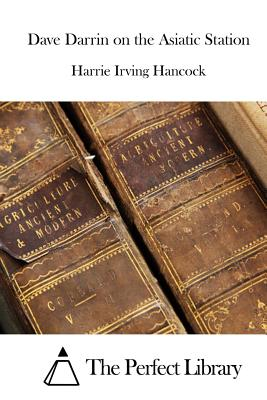 Dave Darrin on the Asiatic Station - Hancock, Harrie Irving, and The Perfect Library (Editor)
