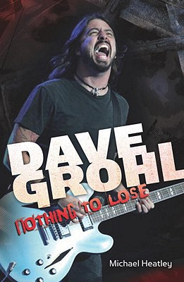 Dave Grohl: Nothing to Lose - Heatley, Michael