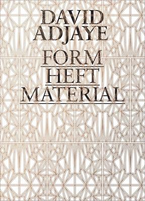David Adjaye: Form, Heft, Material - Ryan, Zoe (Editor), and Enwezor, Okwui (Editor), and Allison, Peter (Editor)