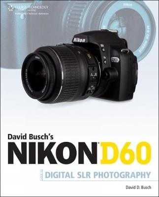 David Busch's Nikon D60 Guide to Digital SLR Photography - Busch, David D
