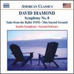 David Diamond: Symphony No. 8; Suite from the Ballet TOM; This Sacred Ground