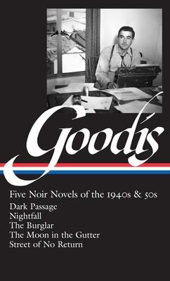David Goodis: Five Noir Novels of the 1940s and 50s - Goodis, David, and Polito, Robert (Editor)