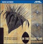 David Matthews: In the Dark Time; Chaconne