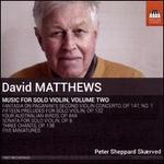 David Matthews: Music for Solo Violin, Vol. 2