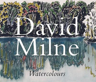 David Milne Watercolours - Milne, David, and Lochnan, Katherine, and Art Gallery of Ontario