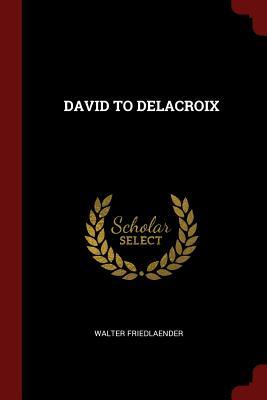 David to Delacroix - Friedlaender, Walter
