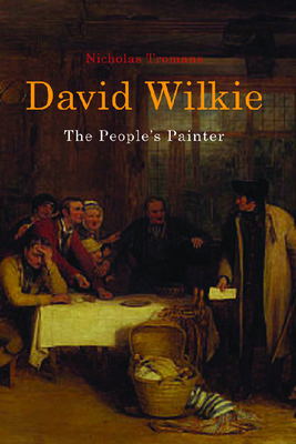 David Wilkie: The People's Painter - Tromans, Nicholas