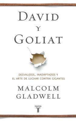 David y Goliat: Desvalidos, Inadaptados y el Arte de Luchar Contra Gigantes - Gladwell, Malcolm, and Llorente, Ezequiel Martinez (Translated by)