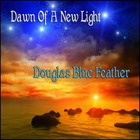 Dawn of a New Light - Douglas Blue Feather