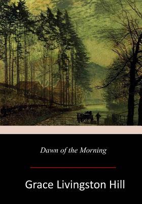 Dawn of the Morning - Hill, Grace Livingston