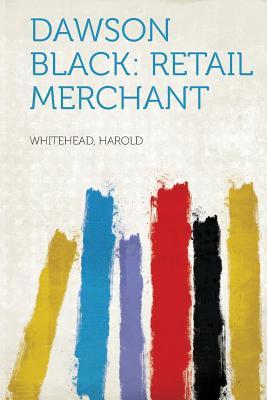 Dawson Black: Retail Merchant - Harold, Whitehead (Creator)