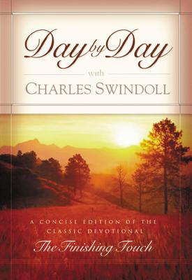 Day by Day with Charles Swindoll: A Concise Edition of the Classic Devotional 'The Finishing Touch' - Swindoll, Charles R, Dr.