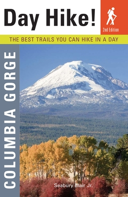 Day Hike! Columbia Gorge: The Best Trails You Can Hike in a Day - Blair, Seabury, Jr.