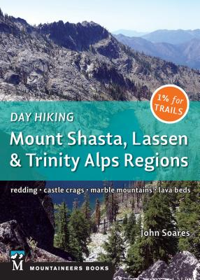 Day Hiking: Mount Shasta, Lassen & Trinity: Alps Regions, Redding, Castle Crags, Marble Mountains, Lava Beds - Soares, John