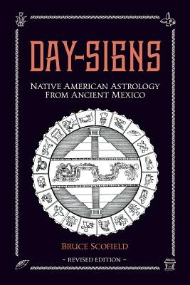 Day Signs: Native American Astrology from Ancient Mexico - Scofield, Bruce