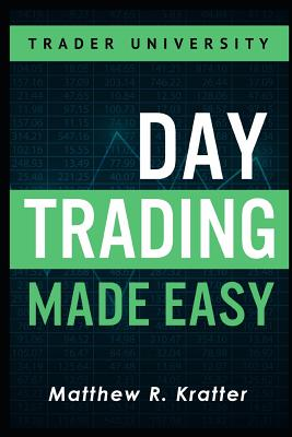 Day Trading Made Easy: A Simple Strategy for Day Trading Stocks - Kratter, Matthew R