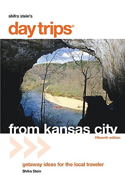Day Trips from Kansas City: Getaway Ideas for the Local Traveler - Stein, Shifra, and Meyer, Diana Lambdin