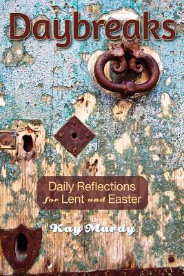 Daybreaks: Daily Reflections for Lent and Easter - Murdy, Kay