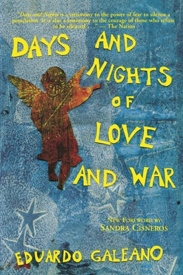 Days and Nights of Love and War - Galeano, Eduardo, and Cisneros, Sandra (Foreword by)