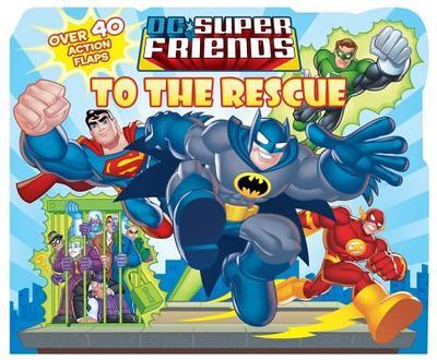 DC Super Friends: To the Rescue - Bright, J E, and DC Comics
