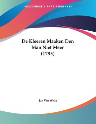 de Kleeren Maaken Den Man Niet Meer (1795) - Walre, Jan Van