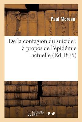 de la Contagion Du Suicide: A Propos de L'Epidemie Actuelle - Moreau-P