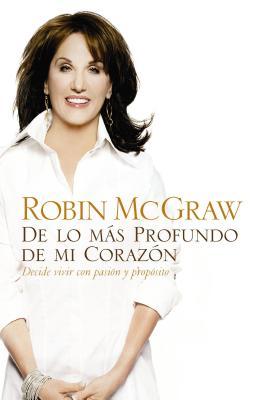 de Lo Mas Profundo de Mi Corazon: Decide Vivir Con Pasion y Proposito - McGraw, Robin