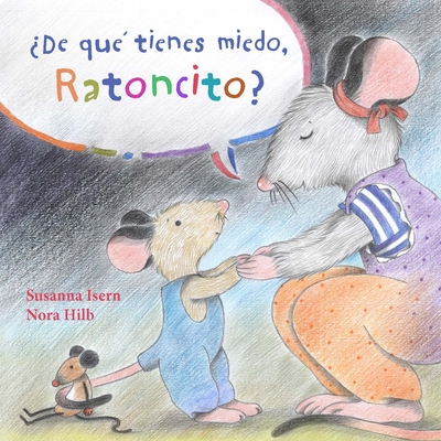 ?de Qu? Tienes Miedo Ratoncito? (What Are You Scared Of, Little Mouse?) - Isern, Susanna, and Hilb, Nora (Illustrator)