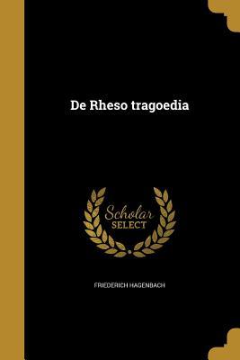 de Rheso Tragoedia - Hagenbach, Friederich
