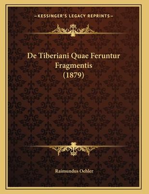 de Tiberiani Quae Feruntur Fragmentis (1879) - Oehler, Raimundus