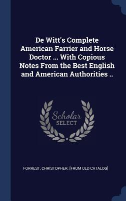 de Witt's Complete American Farrier and Horse Doctor ... with Copious Notes from the Best English and American Authorities .. - Forrest, Christopher (Creator)