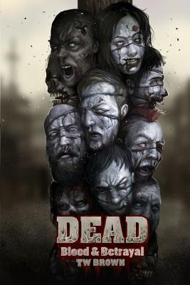 Dead: Blood & Betrayal: Book 11 of the DEAD Series - Brown, Tw