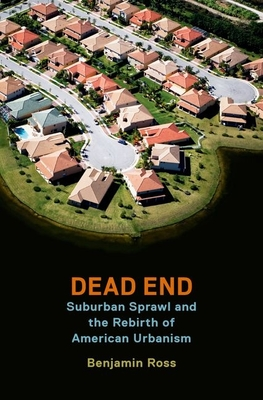 Dead End: Suburban Sprawl and the Rebirth of American Urbanism - Ross, Benjamin, President