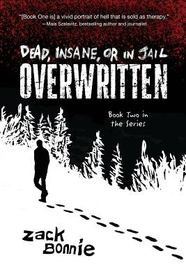 Dead, Insane, or in Jail: Overwritten - Bonnie, Zack, and Carley, A M (Editor)