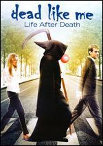 Dead Like Me: Life After Death - Stephen Herek