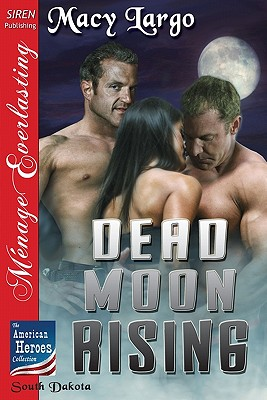 Dead Moon Rising [The American Heroes Collection] (Siren Publishing Menage Everlasting) - Largo, Macy