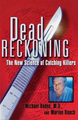 Dead Reckoning: The New Science of Catching Killers - Baden, Michael, Dr., and Roach, Marion