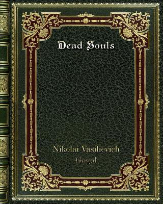 Dead Souls - Gogol, Nikolai Vasilievich