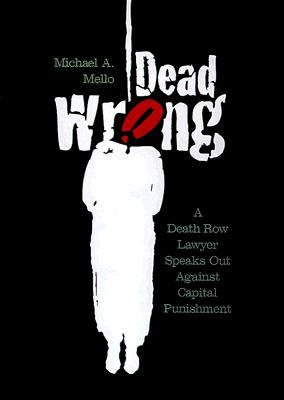 Dead Wrong: A Death Row Lawyer Speaks Out Against Capital Punishment - Mello, Michael A