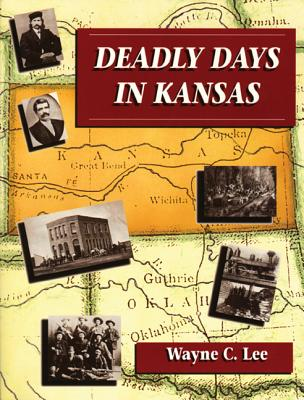 Deadly Days in Kansas - Lee, Wayne, D.Min.