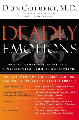 Deadly Emotions: Understand the Mind-Body-Spirit Connection That Can Heal or Destroy You - Colbert, Don, MD