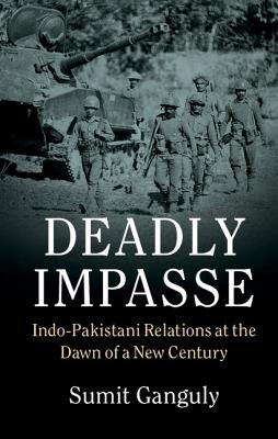 Deadly Impasse: Indo-Pakistani Relations at the Dawn of a New Century - Ganguly, Sumit