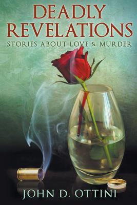 Deadly Revelations: Stories about Love & Murder - Ottini, John D