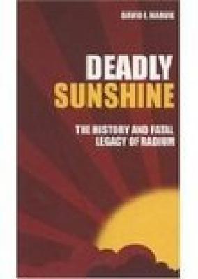 Deadly Sunshine: The History and Fatal Legacy of Radium - Harvie, David I