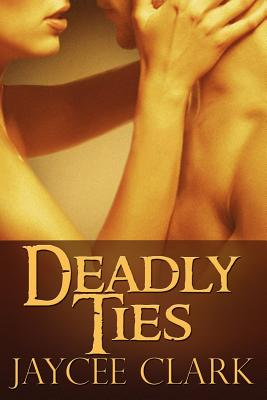 Deadly Ties - Clark, Jaycee