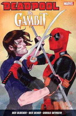 Deadpool Vs. Gambit - Acker, Ben, and Blacker, Ben, and Beyruth, Danilo (Artist)